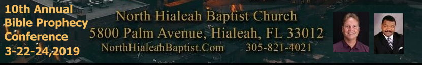 10th Annual North Hialeah Baptist Church Bible Prophecy Conference